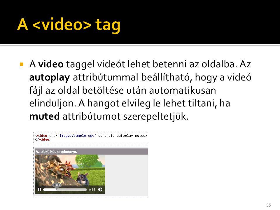  A video taggel videót lehet betenni az oldalba. Az autoplay attribútummal beállítható, hogy a videó fájl az oldal betöltése után automatikusan elind