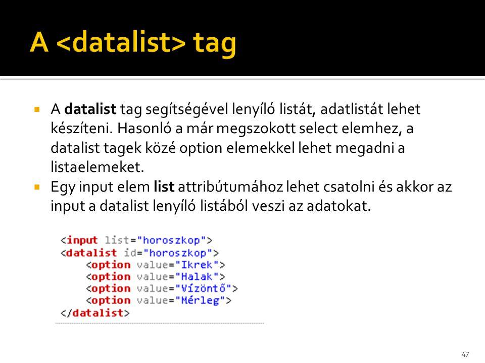  A datalist tag segítségével lenyíló listát, adatlistát lehet készíteni. Hasonló a már megszokott select elemhez, a datalist tagek közé option elemek