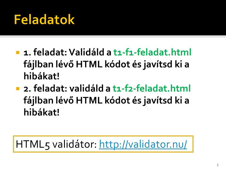  1. feladat: Validáld a t1-f1-feladat.html fájlban lévő HTML kódot és javítsd ki a hibákat!  2. feladat: validáld a t1-f2-feladat.html fájlban lévő