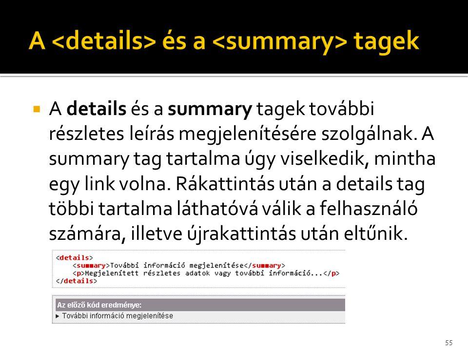  A details és a summary tagek további részletes leírás megjelenítésére szolgálnak. A summary tag tartalma úgy viselkedik, mintha egy link volna. Ráka