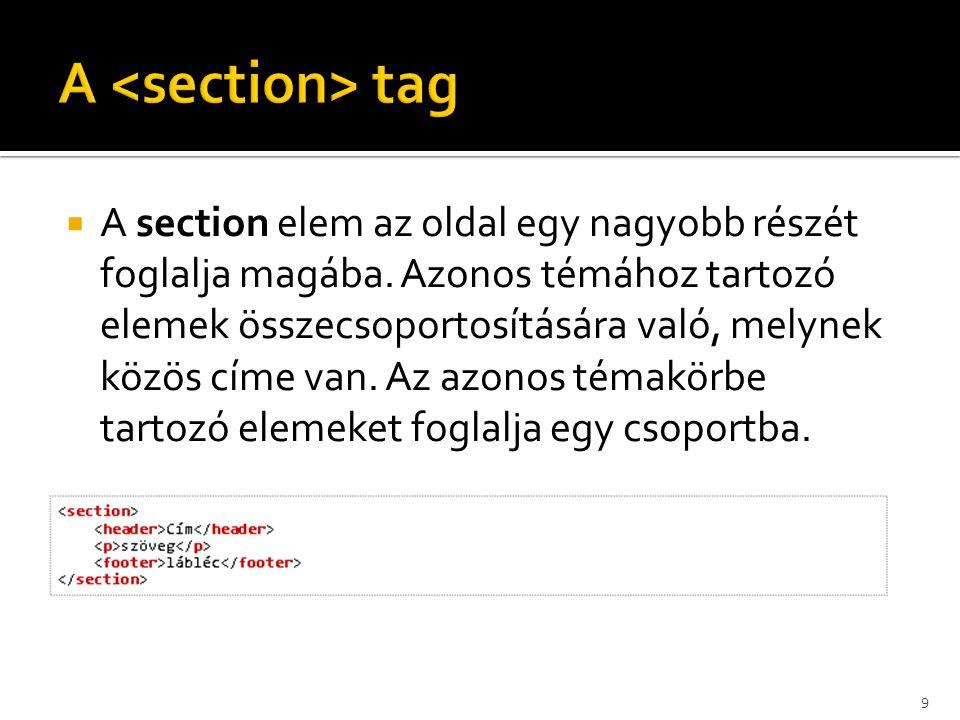  A section elem az oldal egy nagyobb részét foglalja magába. Azonos témához tartozó elemek összecsoportosítására való, melynek közös címe van. Az azo