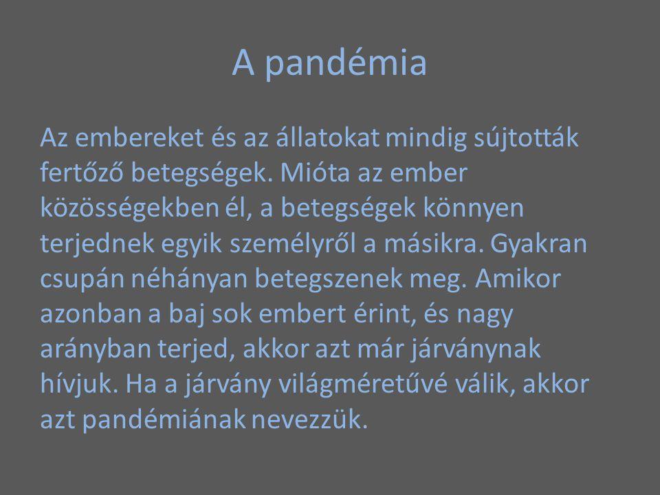 A pandémia Az embereket és az állatokat mindig sújtották fertőző betegségek. Mióta az ember közösségekben él, a betegségek könnyen terjednek egyik sze