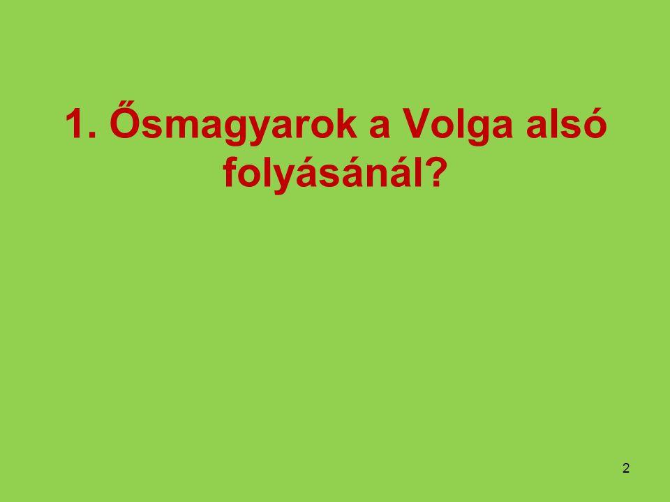 1. Ősmagyarok a Volga alsó folyásánál? 2