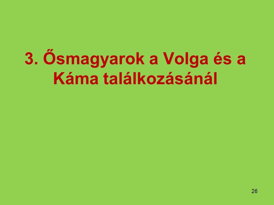3. Ősmagyarok a Volga és a Káma találkozásánál 26