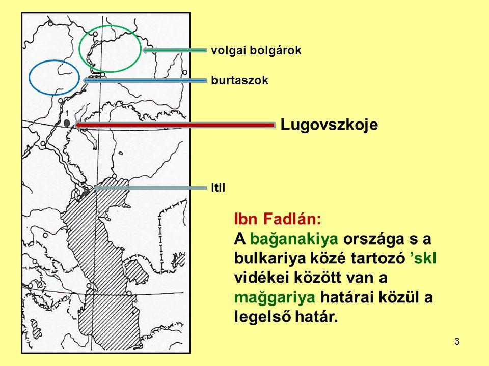 Lugovszkoje Itil volgai bolgárok burtaszok Ibn Fadlán: A bağanakiya országa s a bulkariya közé tartozó 'skl vidékei között van a mağgariya határai köz