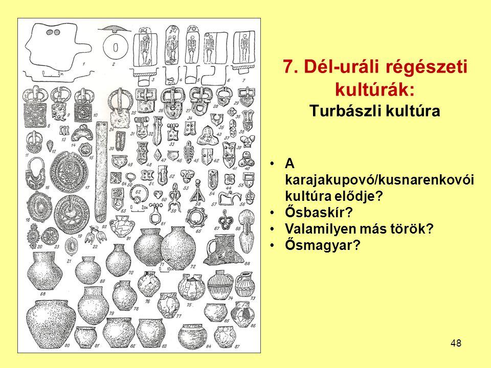 7. Dél-uráli régészeti kultúrák: Turbászli kultúra A karajakupovó/kusnarenkovói kultúra elődje? Ősbaskír? Valamilyen más török? Ősmagyar? 48
