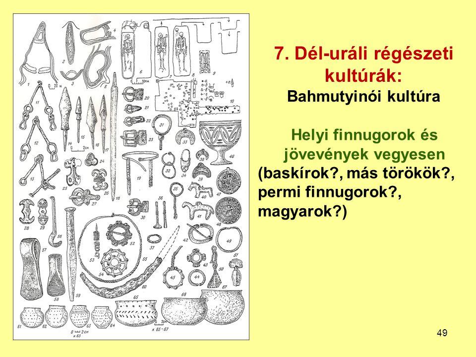 7. Dél-uráli régészeti kultúrák: Bahmutyinói kultúra Helyi finnugorok és jövevények vegyesen (baskírok?, más törökök?, permi finnugorok?, magyarok?) 4