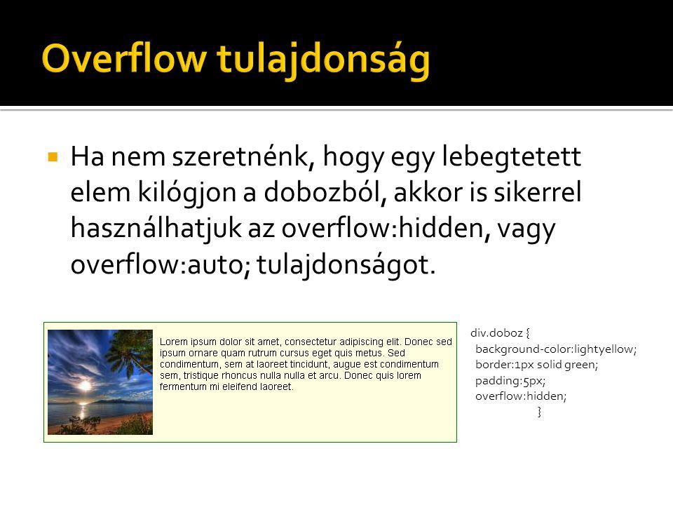  Ha nem szeretnénk, hogy egy lebegtetett elem kilógjon a dobozból, akkor is sikerrel használhatjuk az overflow:hidden, vagy overflow:auto; tulajdonságot.
