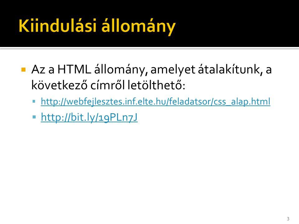  Az a HTML állomány, amelyet átalakítunk, a következő címről letölthető:  http://webfejlesztes.inf.elte.hu/feladatsor/css_alap.html http://webfejlesztes.inf.elte.hu/feladatsor/css_alap.html  http://bit.ly/19PLn7J http://bit.ly/19PLn7J 3