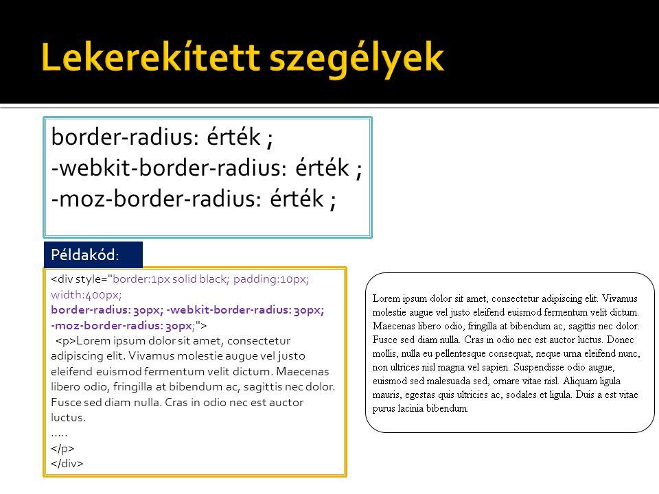 border-radius: érték ; -webkit-border-radius: érték ; -moz-border-radius: érték ; Lorem ipsum dolor sit amet, consectetur adipiscing elit.