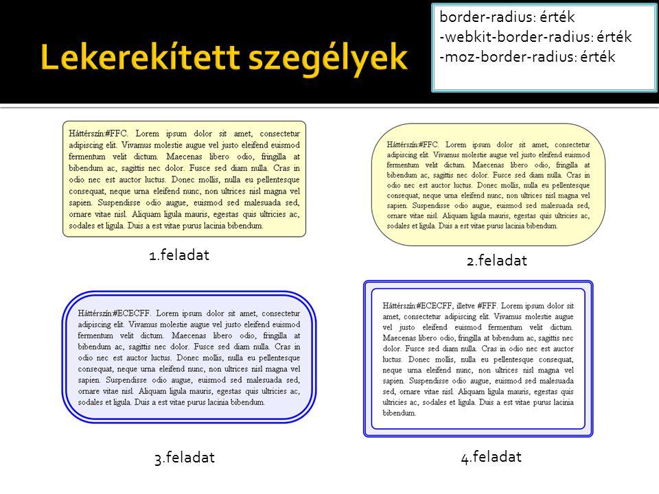 border-radius: érték -webkit-border-radius: érték -moz-border-radius: érték 1.feladat 2.feladat 3.feladat 4.feladat