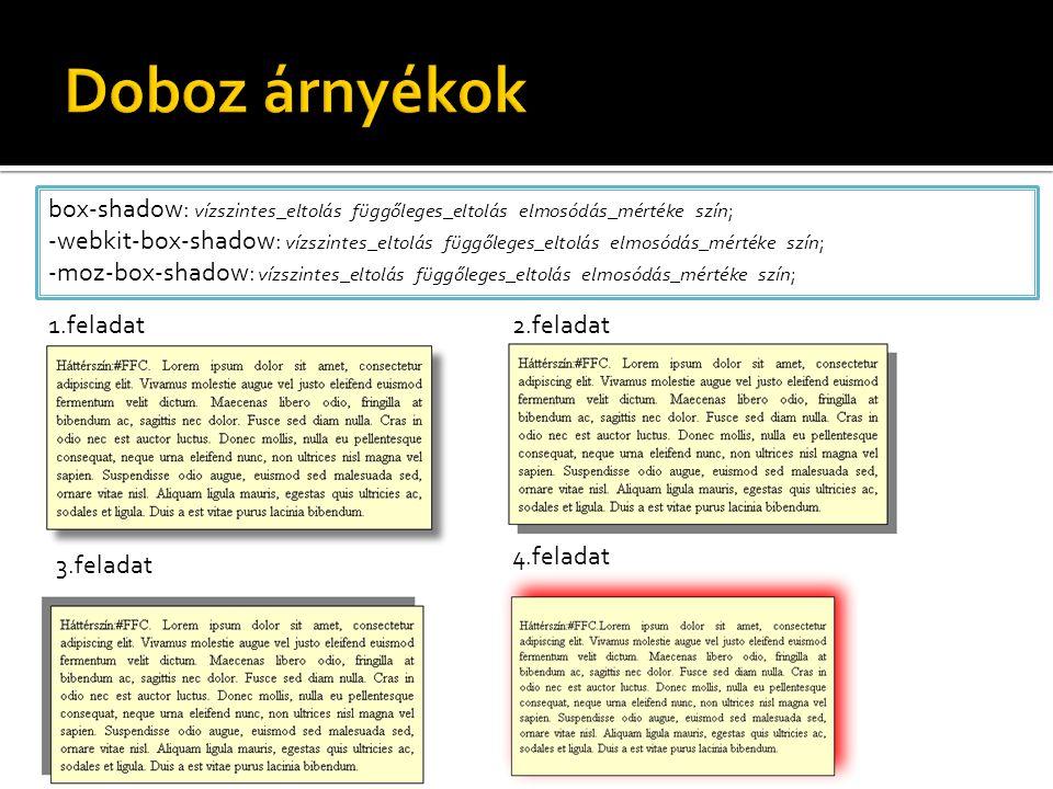 box-shadow: vízszintes_eltolás függőleges_eltolás elmosódás_mértéke szín; -webkit-box-shadow: vízszintes_eltolás függőleges_eltolás elmosódás_mértéke szín; -moz-box-shadow: vízszintes_eltolás függőleges_eltolás elmosódás_mértéke szín; 1.feladat2.feladat 3.feladat 4.feladat