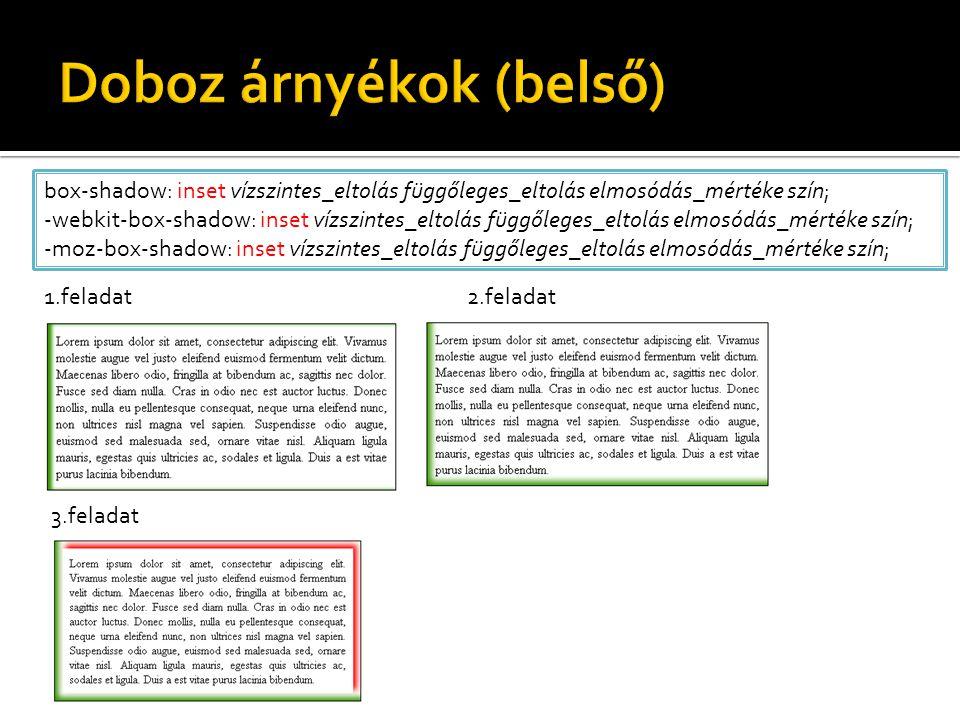box-shadow: inset vízszintes_eltolás függőleges_eltolás elmosódás_mértéke szín; -webkit-box-shadow: inset vízszintes_eltolás függőleges_eltolás elmosódás_mértéke szín; -moz-box-shadow: inset vízszintes_eltolás függőleges_eltolás elmosódás_mértéke szín; 1.feladat2.feladat 3.feladat