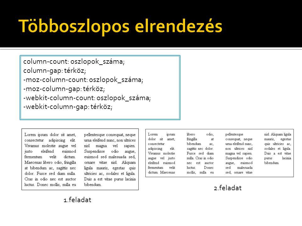 column-count: oszlopok_száma; column-gap: térköz; -moz-column-count: oszlopok_száma; -moz-column-gap: térköz; -webkit-column-count: oszlopok_száma; -webkit-column-gap: térköz; 1.feladat 2.feladat