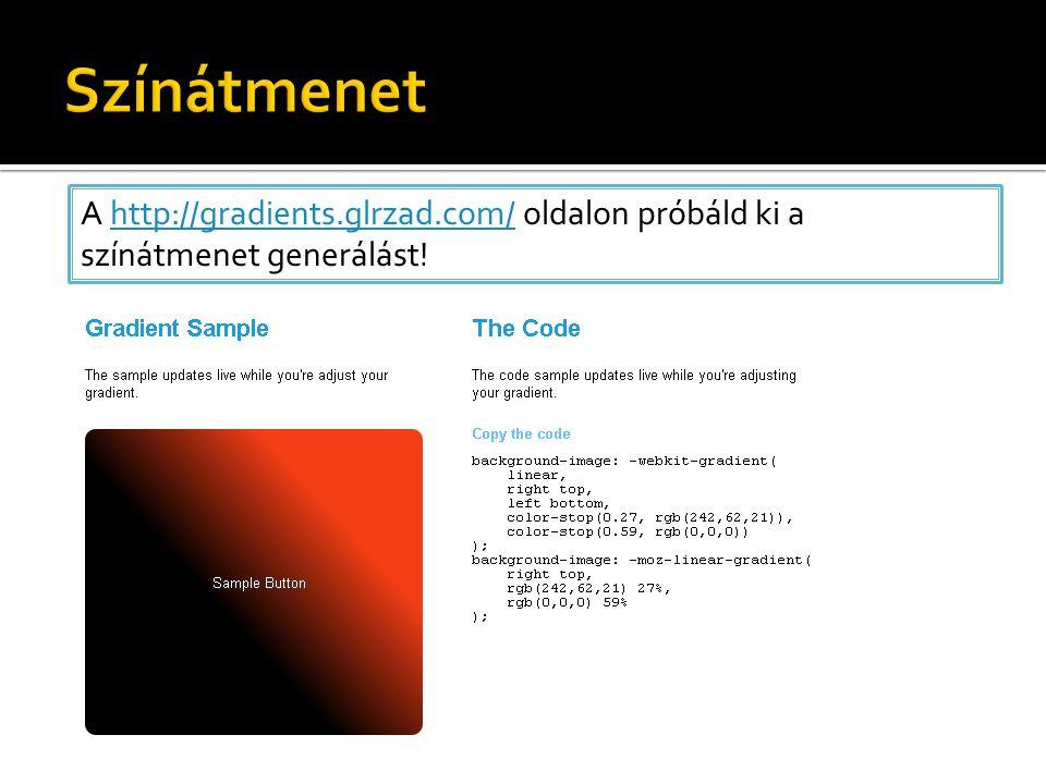 A http://gradients.glrzad.com/ oldalon próbáld ki a színátmenet generálást!http://gradients.glrzad.com/