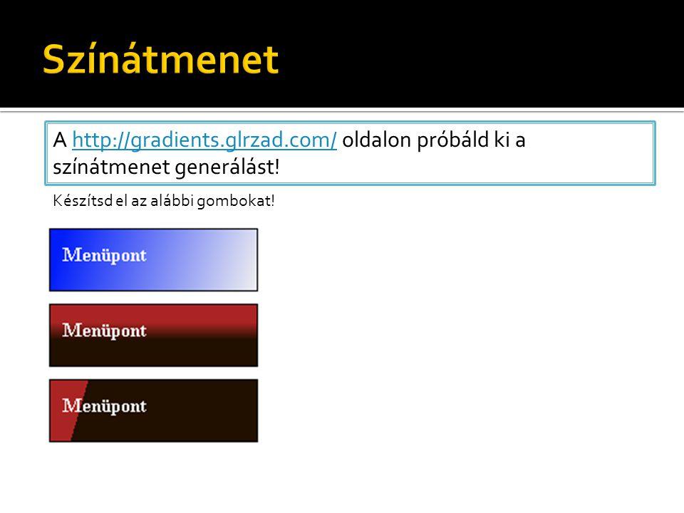 A http://gradients.glrzad.com/ oldalon próbáld ki a színátmenet generálást!http://gradients.glrzad.com/ Készítsd el az alábbi gombokat!