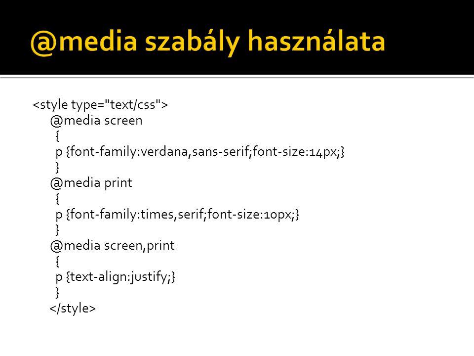 @media screen { p {font-family:verdana,sans-serif;font-size:14px;} } @media print { p {font-family:times,serif;font-size:10px;} } @media screen,print { p {text-align:justify;} }