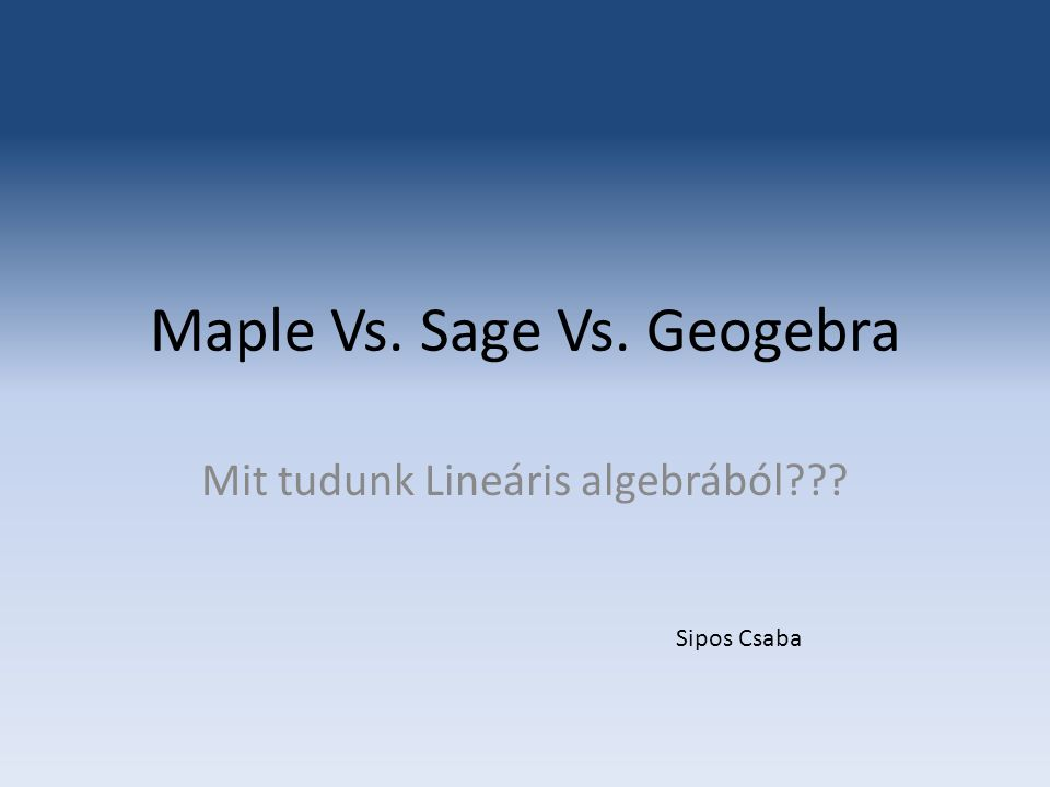 Maple A Maple nagy segítségre lehet a programozónak a help-jével, amelyben példákkal illusztrálva könnyen megtalálhatjuk azt, amire szükségünk van.