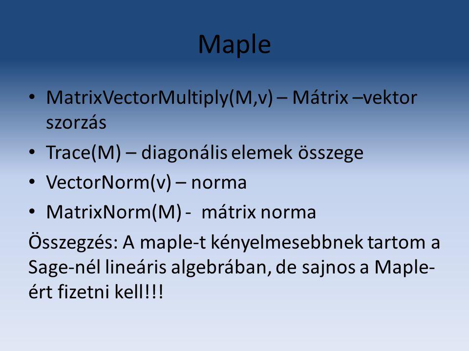 Maple MatrixVectorMultiply(M,v) – Mátrix –vektor szorzás Trace(M) – diagonális elemek összege VectorNorm(v) – norma MatrixNorm(M) - mátrix norma Össze