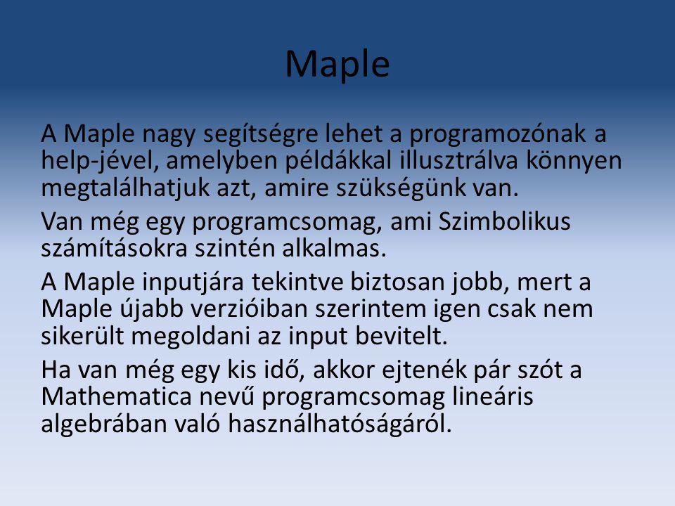 Maple A Maple nagy segítségre lehet a programozónak a help-jével, amelyben példákkal illusztrálva könnyen megtalálhatjuk azt, amire szükségünk van. Va