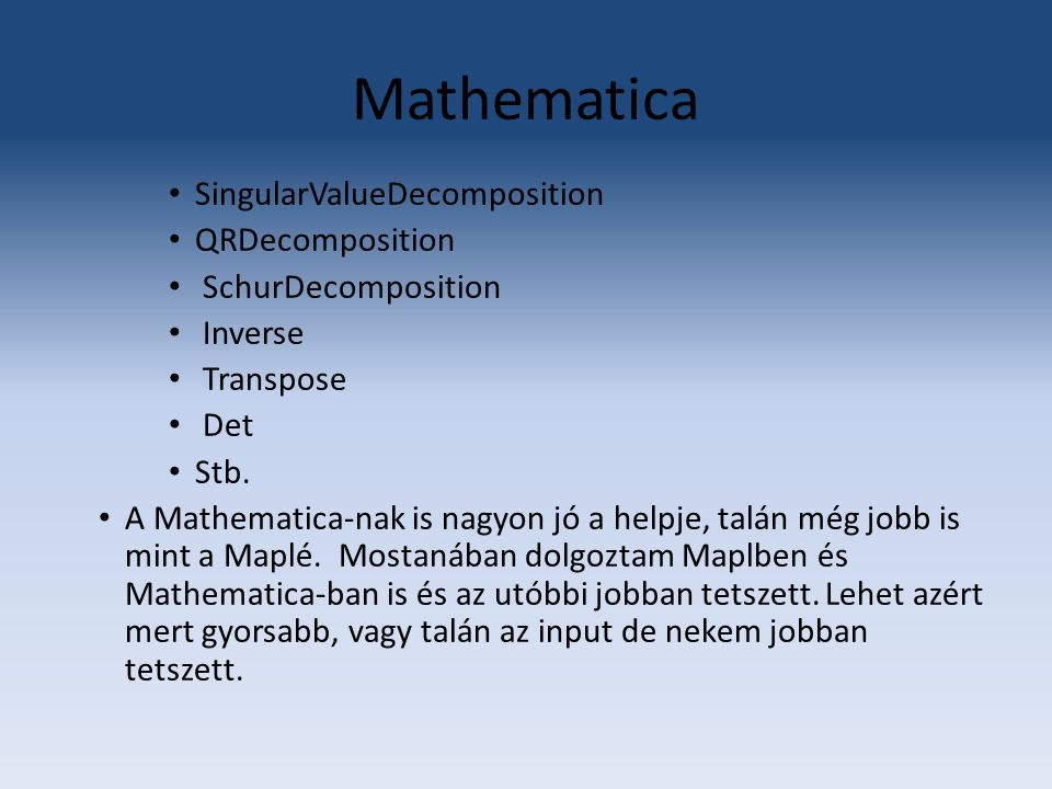 Mathematica SingularValueDecomposition QRDecomposition SchurDecomposition Inverse Transpose Det Stb. A Mathematica-nak is nagyon jó a helpje, talán mé