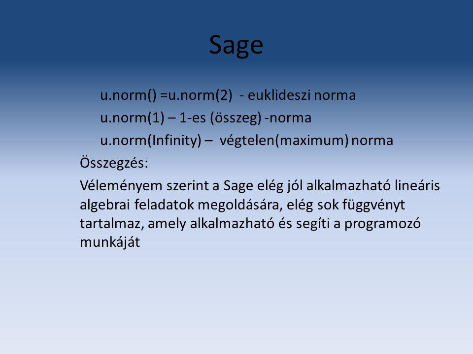 Sage u.norm() =u.norm(2) - euklideszi norma u.norm(1) – 1-es (összeg) -norma u.norm(Infinity) – végtelen(maximum) norma Összegzés: Véleményem szerint