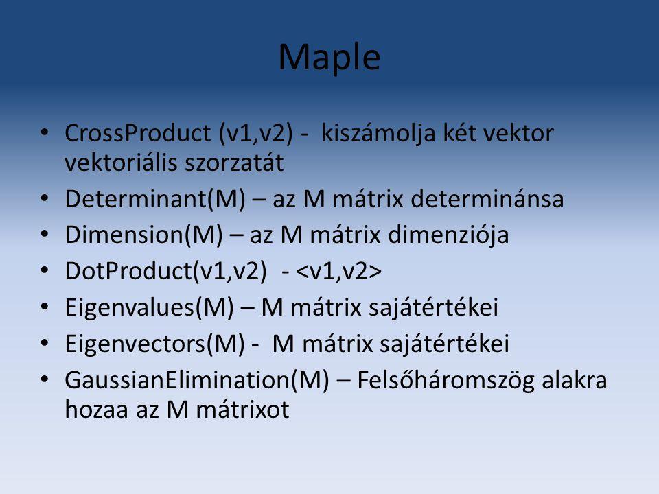 Maple LinearSolve(M) – A*x=b egyenlet megoldása MatrixInverse(M) - M-nek az inverze MatrixScalarMultiply(M,a) – kiszámítja az a*M-et, ahol a az skalár Transpose(M) – az M mátrix transzponáltjának a kiszámítása QRDecomposition(M) – Az M QR felbontása JordanForm(M) – Jordan felbontás