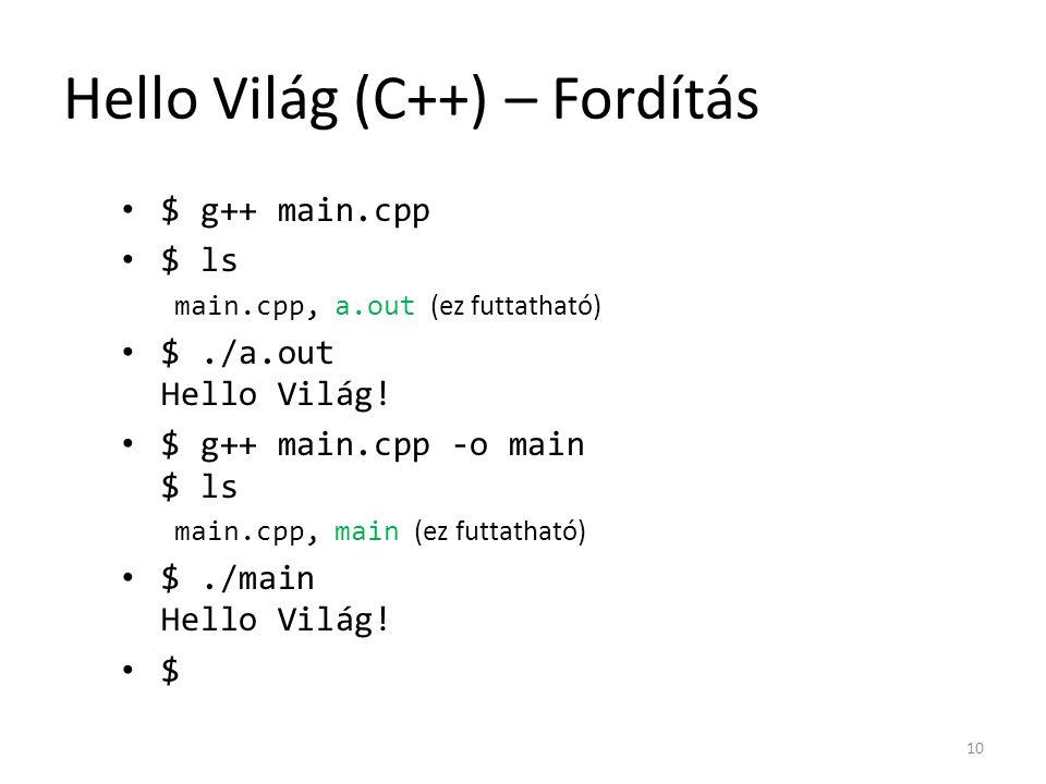 Hello Világ (C++) – Fordítás $ g++ main.cpp $ ls main.cpp, a.out (ez futtatható) $./a.out Hello Világ! $ g++ main.cpp -o main $ ls main.cpp, main (ez
