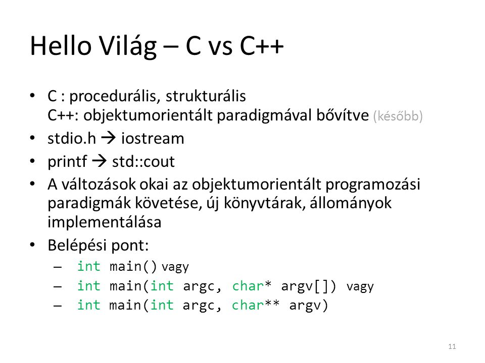 Hello Világ – C vs C++ C : procedurális, strukturális C++: objektumorientált paradigmával bővítve (később) stdio.h  iostream printf  std::cout A vál