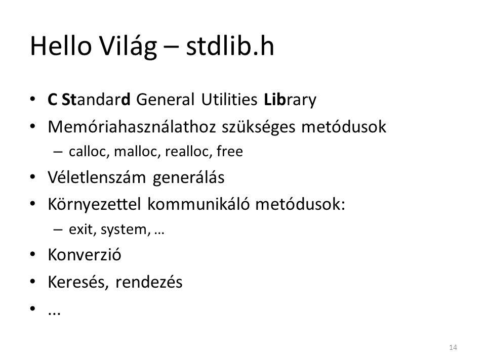 Hello Világ – stdlib.h C Standard General Utilities Library Memóriahasználathoz szükséges metódusok – calloc, malloc, realloc, free Véletlenszám gener