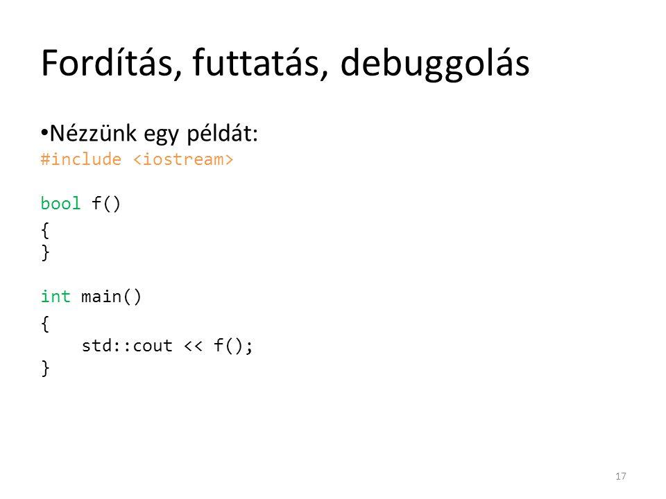 Fordítás, futtatás, debuggolás Nézzünk egy példát: #include bool f() { } int main() { std::cout << f(); } 17