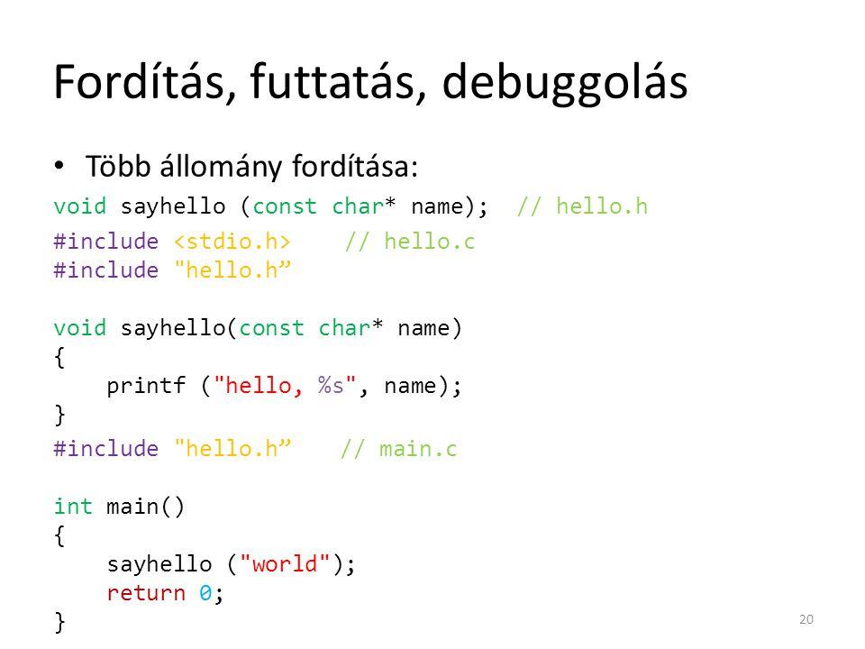 Fordítás, futtatás, debuggolás Több állomány fordítása: void sayhello (const char* name); // hello.h #include // hello.c #include