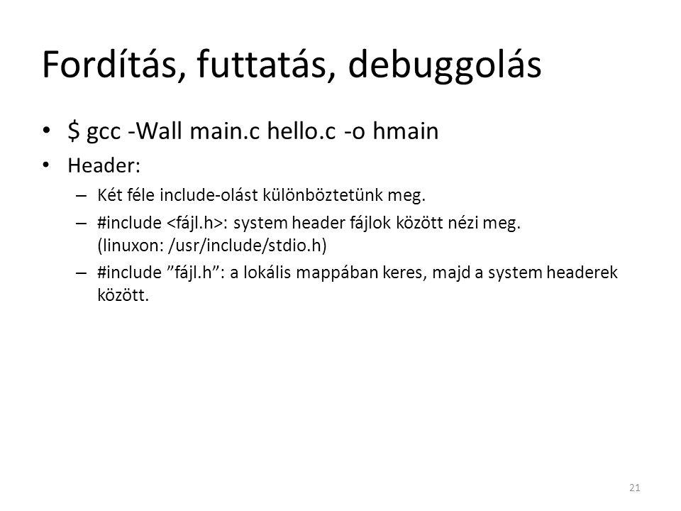 Fordítás, futtatás, debuggolás $ gcc -Wall main.c hello.c -o hmain Header: – Két féle include-olást különböztetünk meg. – #include : system header fáj