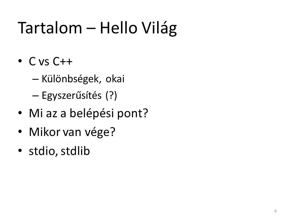 Tartalom – Hello Világ C vs C++ – Különbségek, okai – Egyszerűsítés (?) Mi az a belépési pont? Mikor van vége? stdio, stdlib 4