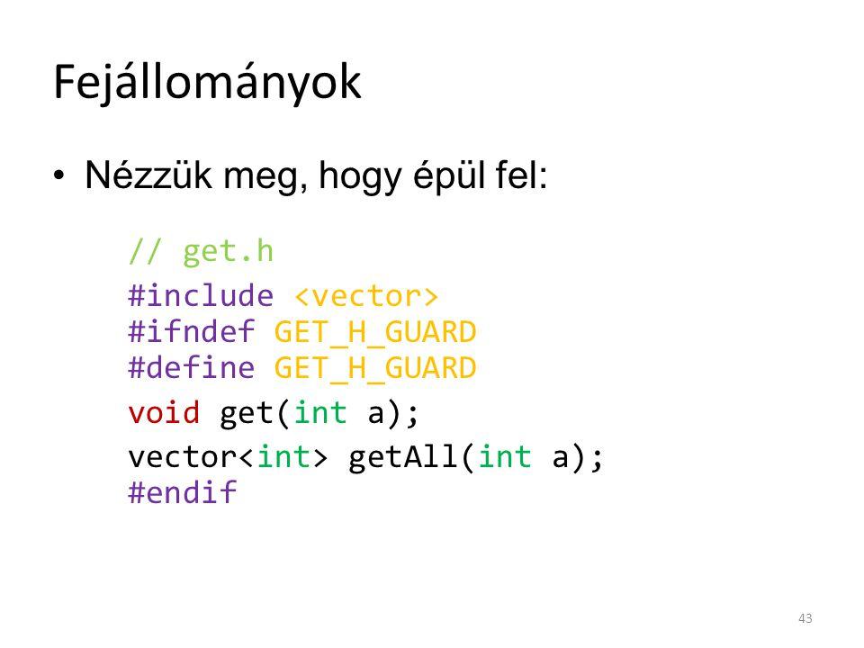Fejállományok Nézzük meg, hogy épül fel: // get.h #include #ifndef GET_H_GUARD #define GET_H_GUARD void get(int a); vector getAll(int a); #endif 43