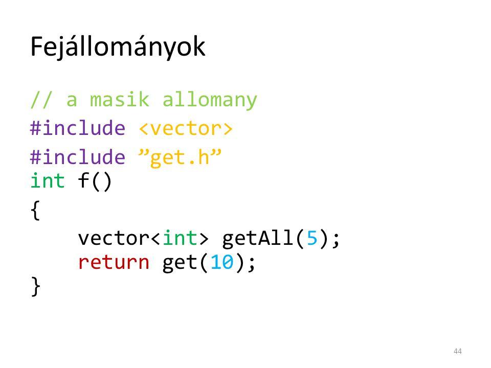 "Fejállományok // a masik allomany #include #include ""get.h"" int f() { vector getAll(5); return get(10); } 44"