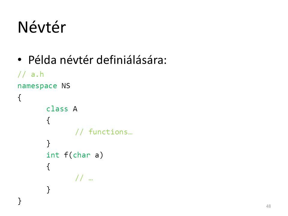 Névtér Példa névtér definiálására: // a.h namespace NS { class A { // functions… } int f(char a) { // … } 48