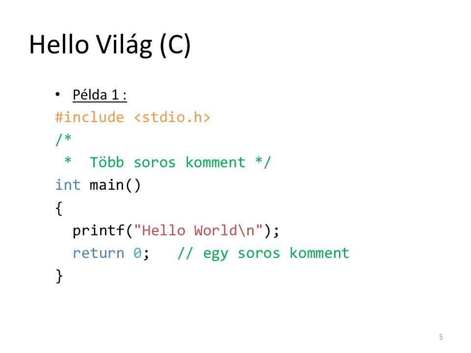 Hello Világ (C) Példa 1 : #include /* * Több soros komment */ int main() { printf(