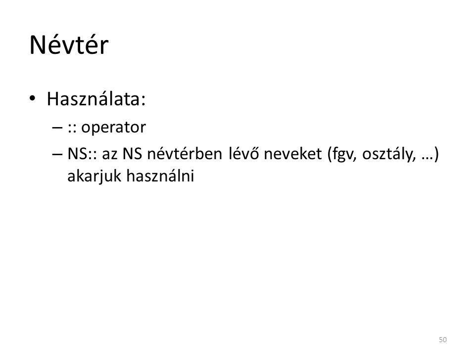 Névtér Használata: – :: operator – NS:: az NS névtérben lévő neveket (fgv, osztály, …) akarjuk használni 50