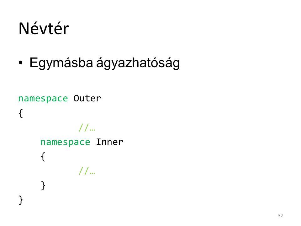 Névtér Egymásba ágyazhatóság namespace Outer { //… namespace Inner { //… } 52