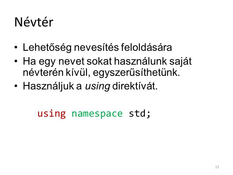 Névtér Lehetőség nevesítés feloldására Ha egy nevet sokat használunk saját névterén kívül, egyszerűsíthetünk. Használjuk a using direktívát. using nam