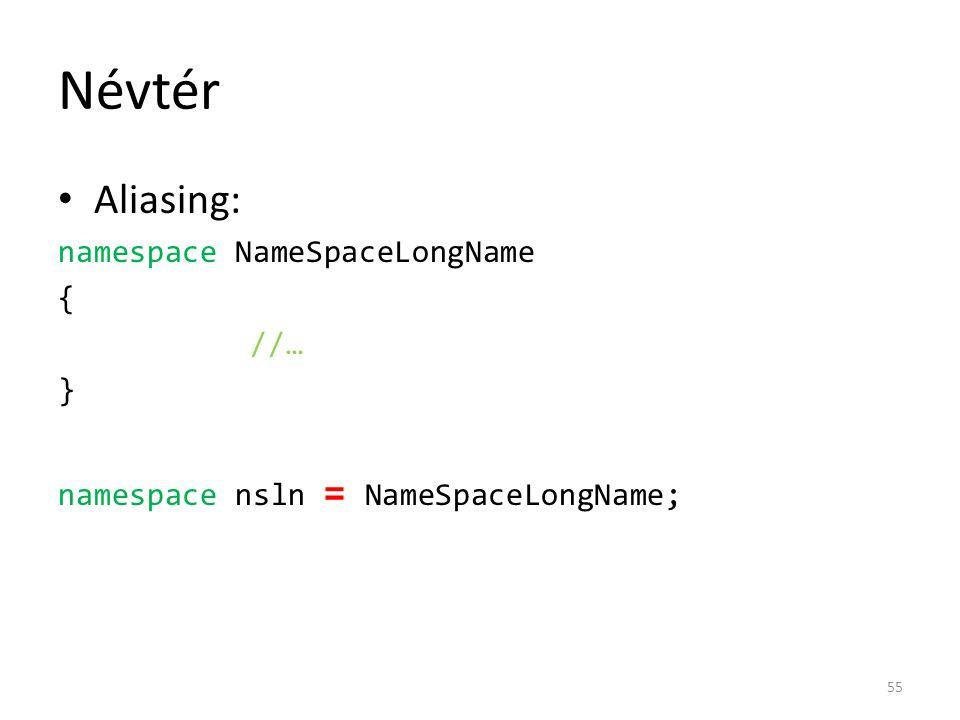 Névtér Aliasing: namespace NameSpaceLongName { //… } namespace nsln = NameSpaceLongName; 55