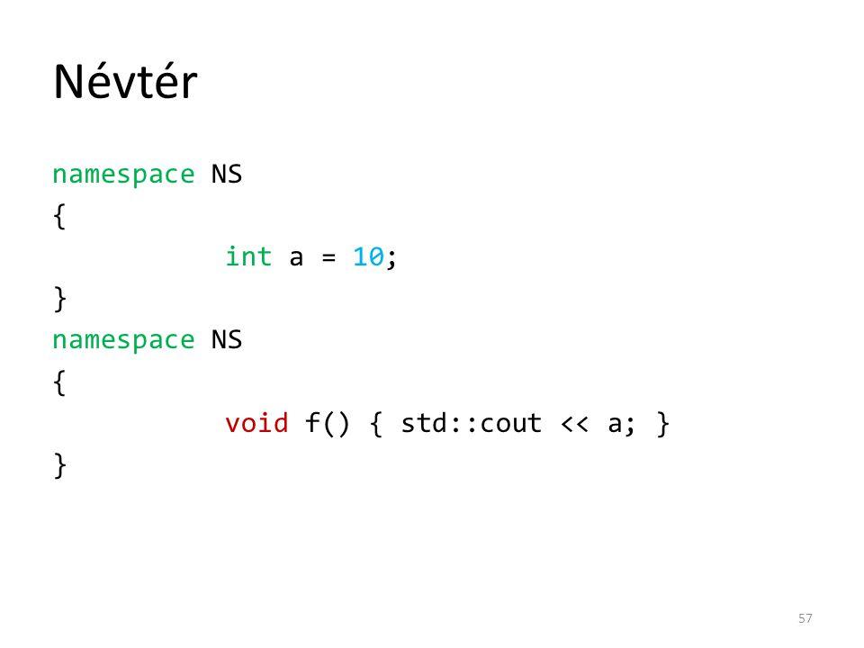Névtér namespace NS { int a = 10; } namespace NS { void f() { std::cout << a; } } 57