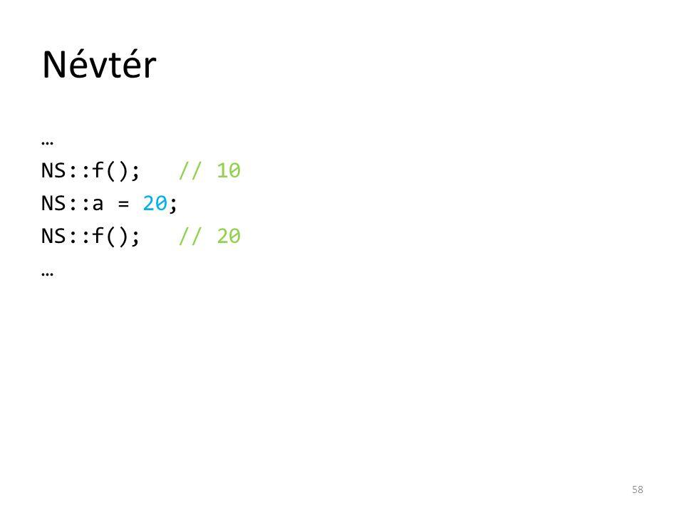 Névtér … NS::f();// 10 NS::a = 20; NS::f();// 20 … 58
