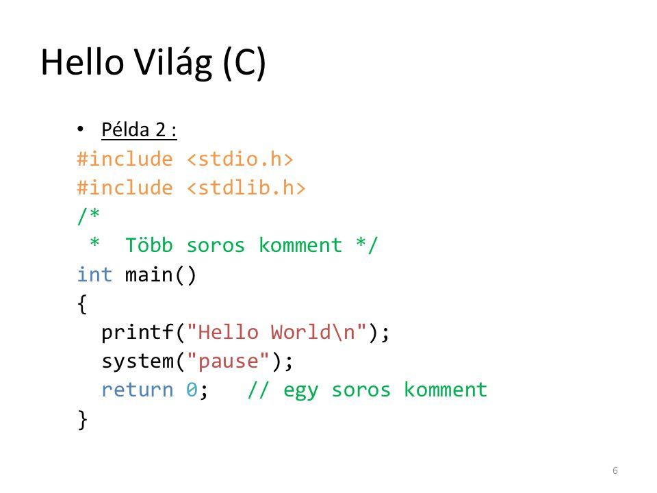 Hello Világ (C) Példa 2 : #include /* * Több soros komment */ int main() { printf(