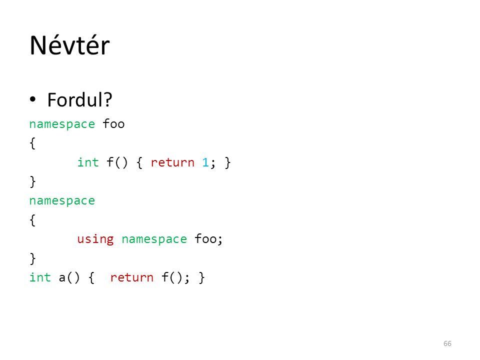 Névtér Fordul? namespace foo { int f() { return 1; } } namespace { using namespace foo; } int a() { return f(); } 66