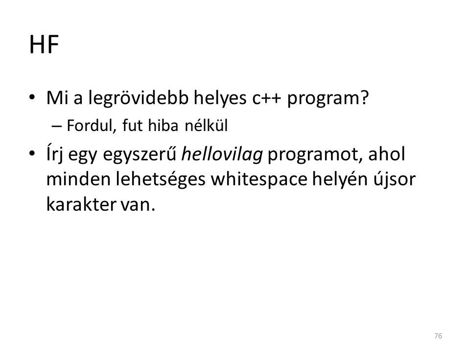 HF Mi a legrövidebb helyes c++ program? – Fordul, fut hiba nélkül Írj egy egyszerű hellovilag programot, ahol minden lehetséges whitespace helyén újso