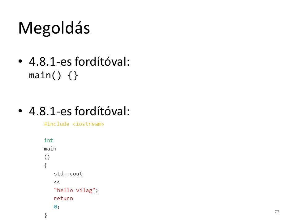 Megoldás 4.8.1-es fordítóval: main() {} 4.8.1-es fordítóval: #include int main () { std::cout <<