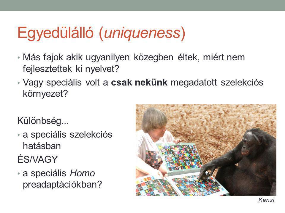 Egyedülálló (uniqueness) Más fajok akik ugyanilyen közegben éltek, miért nem fejlesztettek ki nyelvet.