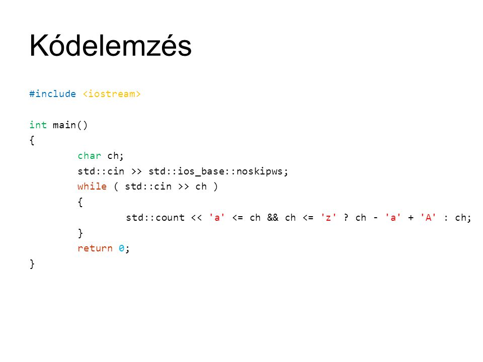 Kódelemzés #include int main() { char ch; std::cin >> std::ios_base::noskipws; while ( std::cin >> ch ) { std::count << a <= ch && ch <= z .